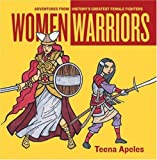 Women Warriors: Adventures from History's Greatest Female Fighters (Live Girls Series)