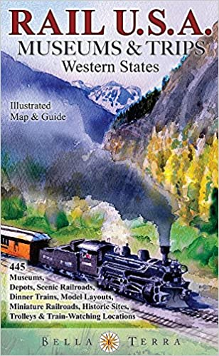 Rail Usa Western States Ilrated Map Guide To 445 Train Rides Historic Depots Railroad Trolley Museums Model Layouts Train Watching