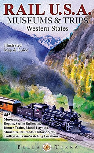 Rail USA Museums & Trips Guide & Map Western States 445 Train Rides, Heritage Railroads, Historic Depots, Railroad & Trolley Museums, Model Layouts, Train-Watching Locations & ()