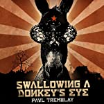 Swallowing a Donkey's Eye | Paul Tremblay