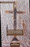 Indigenous Australia and the Unfinished Business of Theology: Cross-Cultural Engagement (Postcolonialism and Religions)