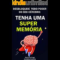 Tenha uma Super Memória: Como melhorar sua memória e concentração tremendamente dentro de 2 semanas e mudar sua vida para sempre
