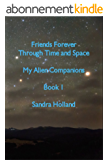 Friends Forever through Time and Space: My Alien Companions (English Edition)