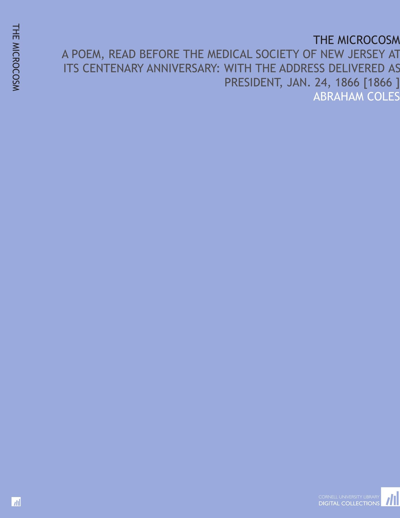 Download The Microcosm: A Poem, Read Before the Medical Society of New Jersey at Its Centenary Anniversary: With the Address Delivered as President, Jan. 24, 1866 [1866 ] PDF