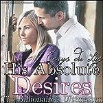 His Absolute Desires: The Billionaire's Ultimatum, Book 5 | Cerys du Lys