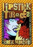 Lipstick Traces, Greil Marcus, 0674034805