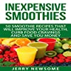 Inexpensive Smoothies: 50 Smoothie Recipes That Will Improve Your Health, Curb Food Cravings and Save You Money