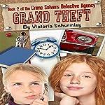 Grand Theft: Crime Solver's Detective Agency, Volume 2 | Victoria Schwimley