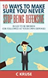 Defensiveness: 10 Ways To Make Sure You Never Stop Being Defensive: Rules To Be Broken (Or Followed At Your Own Expense…