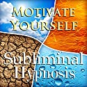 Motivate Yourself Subliminal Affirmations: Meditation, Get Things Done, Binaural Beats, Solfeggio Tones & Harmonics, Self Help Speech by Subliminal Hypnosis Narrated by Joel Thielke