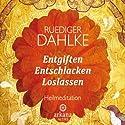 Entgiften. Entschlacken. Loslassen Hörbuch von Ruediger Dahlke Gesprochen von: Ruediger Dahlke