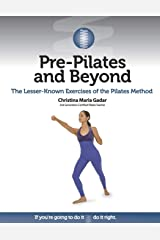 Pre-Pilates and Beyond: The Lesser-Known Exercises of the Pilates Method Paperback