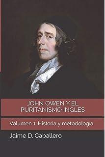 John Owen y el Puritanismo Ingles: Volumen 1: Historia y Metodología (Spanish Edition