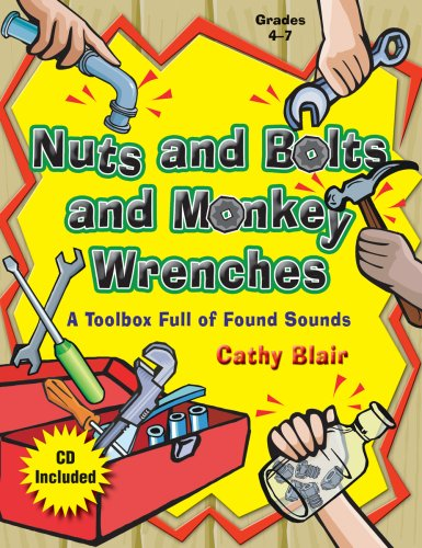 Download Nuts and Bolts and Monkey Wrenches: A Toolbox Full of Found Sounds (Grades 4-7, CD Included, Reproducibles) pdf