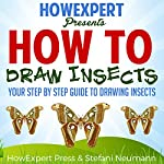 How To Draw Insects |  HowExpert Press,Stefani Neumann