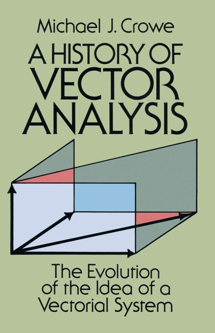 A History Of Vector Analysis  The Evolution Of The Idea Of A Vectorial System  Dover Books On Mathematics