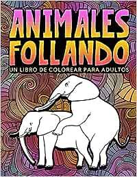Animales follando: Un libro de colorear para adultos: 31 divertidas páginas para colorear con elefantes, perros, gatos, monos, llamas, jirafas y ... para la relajación y el alivio del estrés
