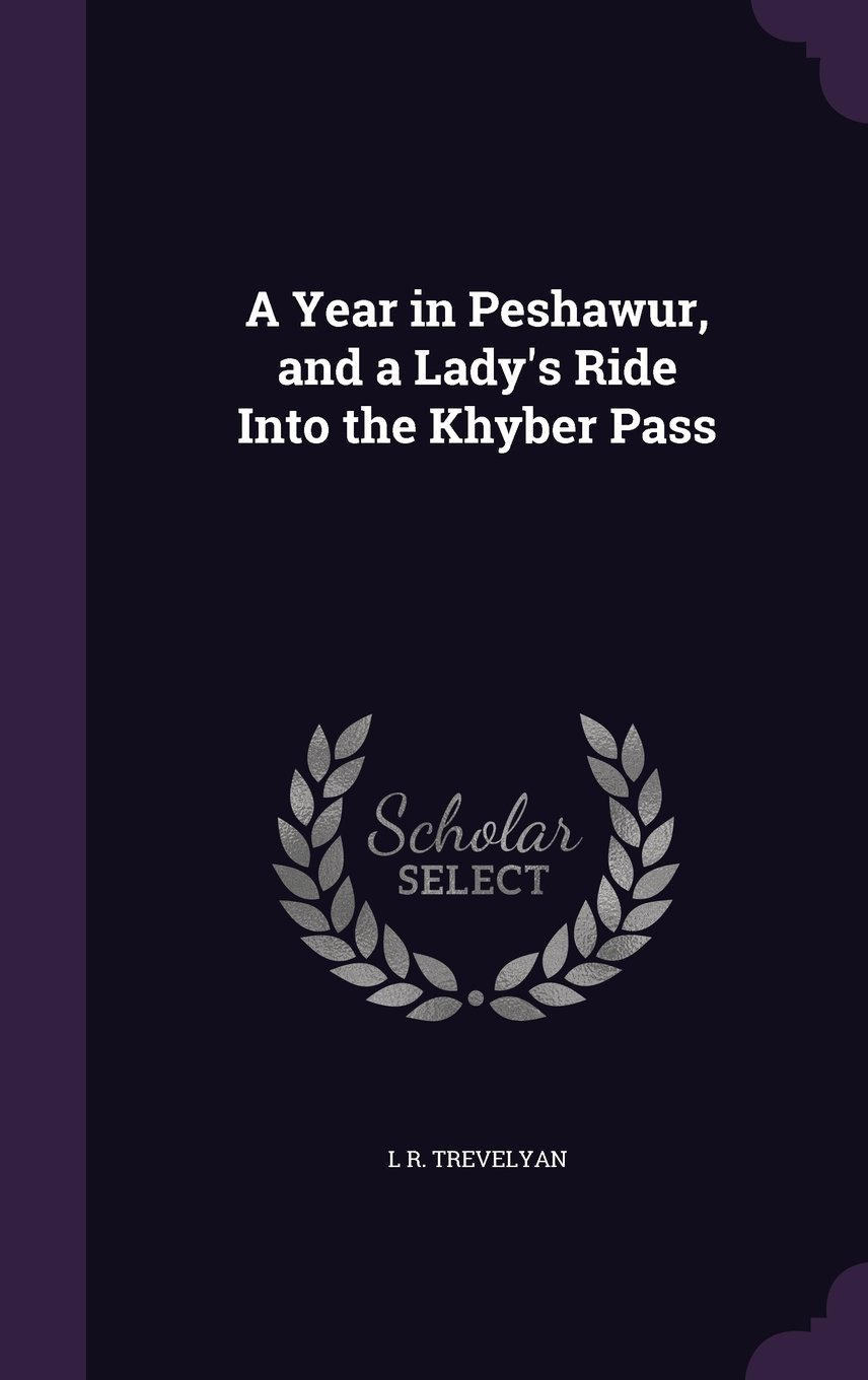 Download A Year in Peshawur, and a Lady's Ride Into the Khyber Pass ebook