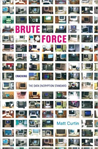 Book Brute Force: Cracking the Data Encryption Standard [10/6/2010] Matt Curtin