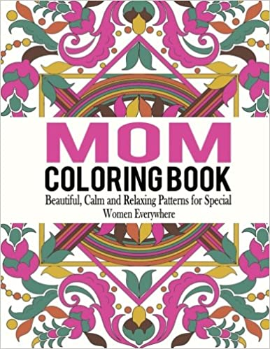 Amazon Mom Coloring Book Beautiful Calm And Relaxing Patterns For Special Women Everywhere Adult