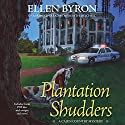 Plantation Shudders: A Cajun Country Mystery, Book 1 Audiobook by Ellen Byron Narrated by Meredith Mitchell