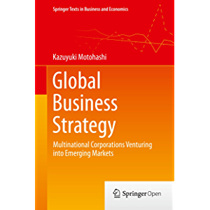 Global Business Strategy: Multinational Corporations Venturing into Emerging Markets (Springer Texts in Business and…