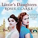 Lizzie's Daughters: Workshop Girls, Book 3 Audiobook by Rosie Clarke Narrated by Juliette Burton
