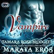 Vampire: Alpha Claim, Book 1 | Tamara Rose Blodgett, Marata Eros