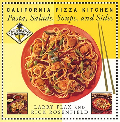 California Pizza Kitchen Pasta, Salads, Soups, And Sides by Larry Flax, Rick Rosenfield