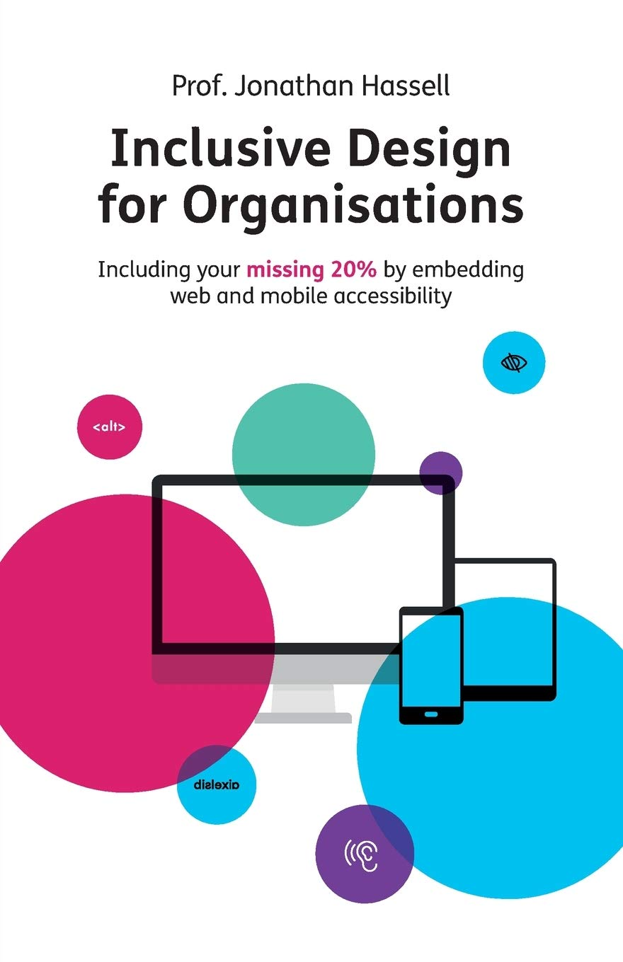 Inclusive Design For Organisations  Including Your Missing 20% By Embedding Web And Mobile Accessibility
