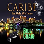 Caribe: You Only Die Twice | Bill Craig