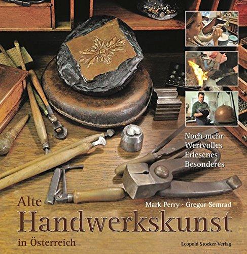 Alte Handwerkskunst in Österreich: Noch mehr Wertvolles, Erlesenes, Besonderes Gebundenes Buch – 3. Dezember 2014 Mark Perry Gregor Semrad Stocker L