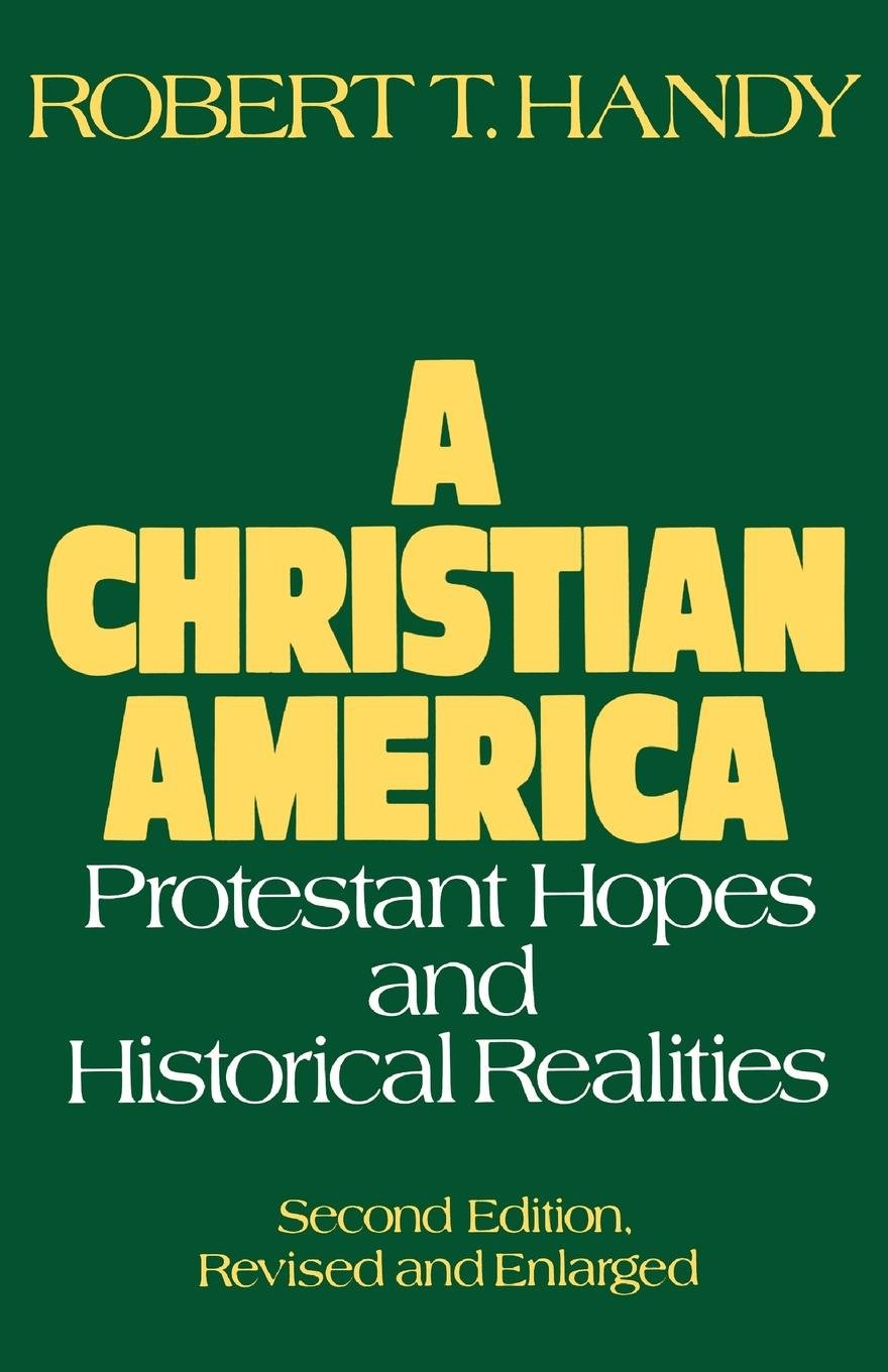 A Christian America: Protestant Hopes and Historical Realities by Handy