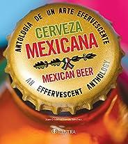 Cerveza mexicana: mexican beer (Bilingual Edition): Antología de un arte efervescente. An effervescent antholo