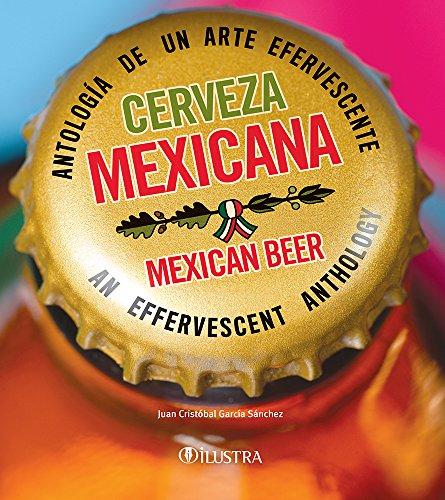 Cerveza mexicana: mexican beer (Bilingual Edition): Antología de un arte efervescente. An effervescent anthology.: 1653