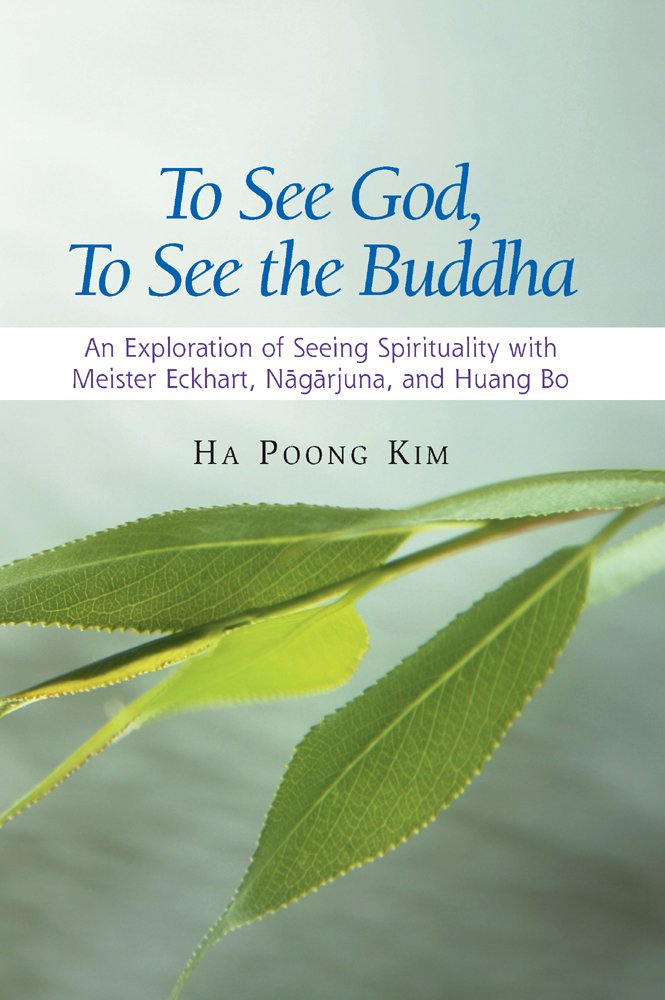 To See God, to See the Buddha: An Exploration of Seeing Spirituality with Meister Eckhart, Nagarjuna, and Huang Bo pdf