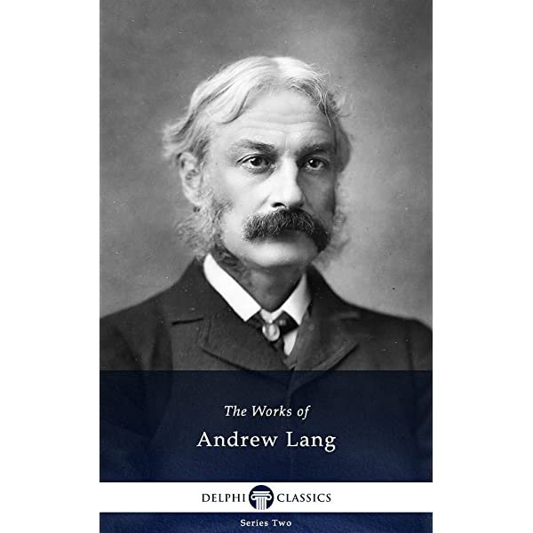 Delphi Collected Works Of Andrew Lang And The Complete Fairy Books Illustrated Kindle Edition By Lang Andrew Literature Fiction Kindle Ebooks Amazon Com
