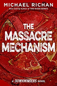 The Massacre Mechanism (The Downwinders Book 5) by [Richan, Michael]