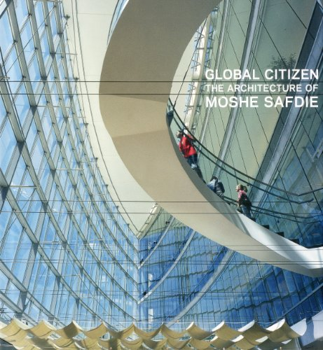 Global Citizen: The Architecture of Moshe Safdie (Global Citizen The Architecture Of Moshe Safdie)