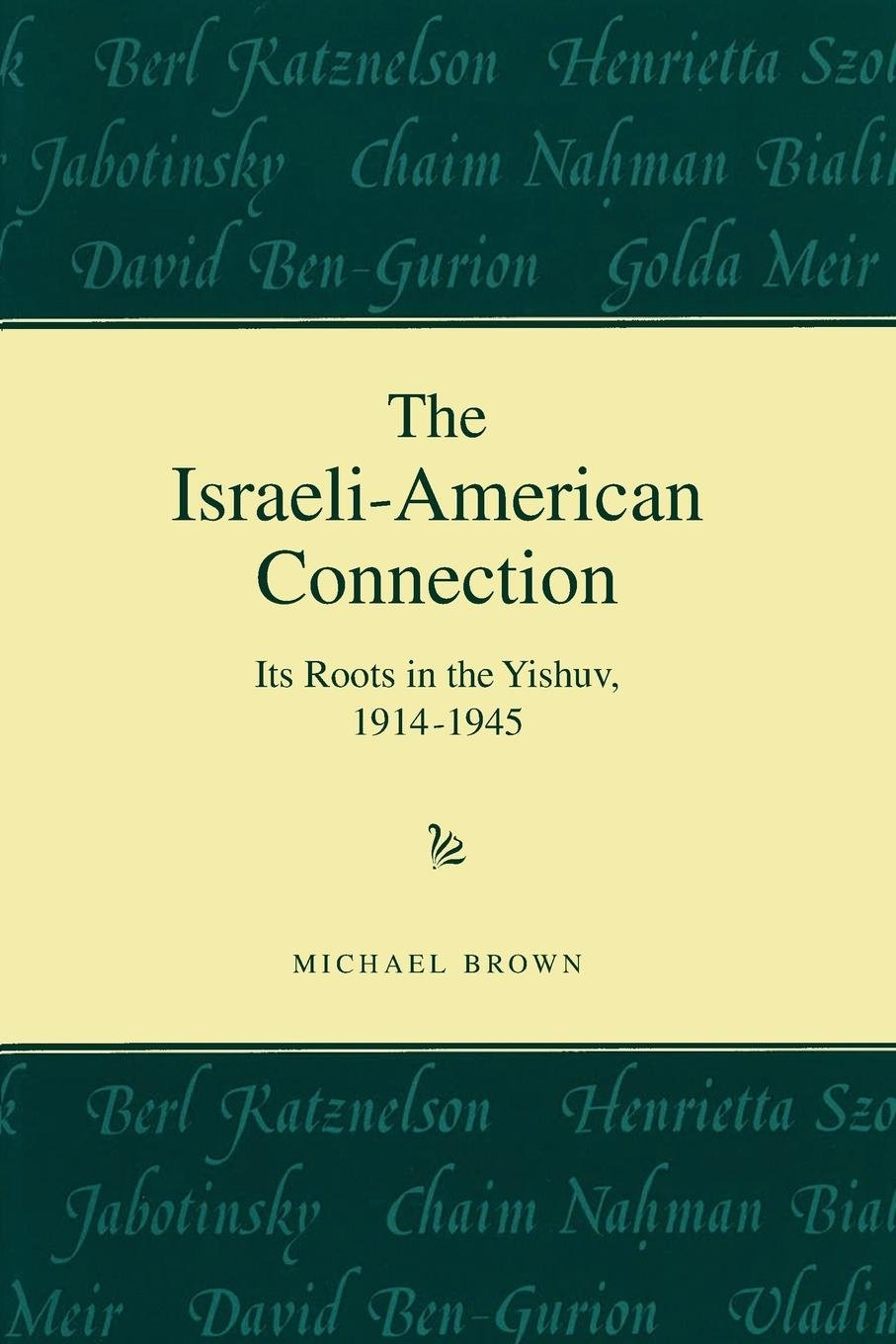 Download The Israeli-American Connection: Its Roots in the Yishuv, 1914-1945 (American Holy Land Series) PDF