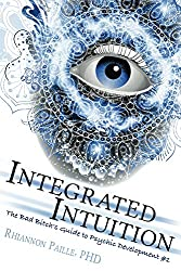 Integrated Intuition (The Bad Bitch's Guide to Psychic Development Book 1)