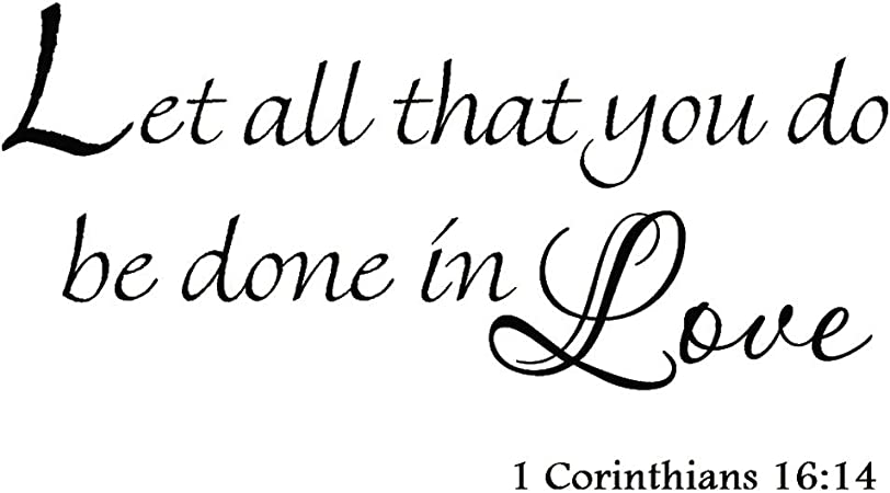 Let All That You Do Be Done in Love 1 Corinthians 16:14 Vinyl Wall Art  Religious Faith Home Decal Decor Christian Quote Bible Scripture Wall  Decals: Amazon.co.uk: Kitchen & Home