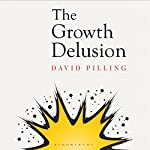 The Growth Delusion: Why Economists Are Getting It Wrong and What We Can Do About It | David Pilling