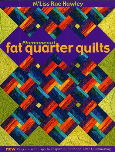 - Phenomenal Fat Quarters: New Projects with Tips To Inspire & Enhance Your Quiltmaking