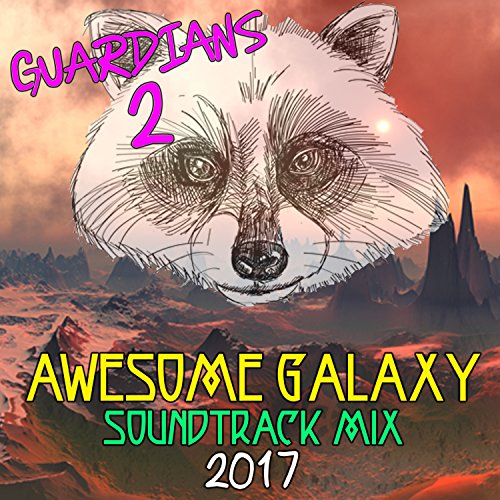 Guardians 2  Awesome Galaxy Mix Soundtrack 2017