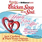 Chicken Soup for the Soul: Happily Ever After - 30 Stories about Making it Work and Not Giving Up | Jack Canfield,Mark Victor Hansen,Amy Newmark (editor)