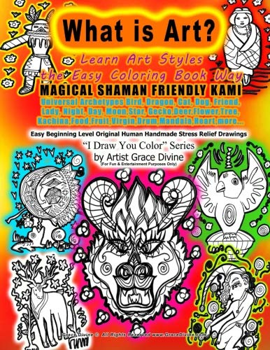 - What is Art  Learn Art Styles  the Easy Coloring Book Way  MAGICAL SHAMAN FRIENDLY KAMI Universal Archetypes Bird, Dragon, Cat,Dog,Friend, ... china,Food,Fruit,Virgin,Drum,Mandala,Heart...