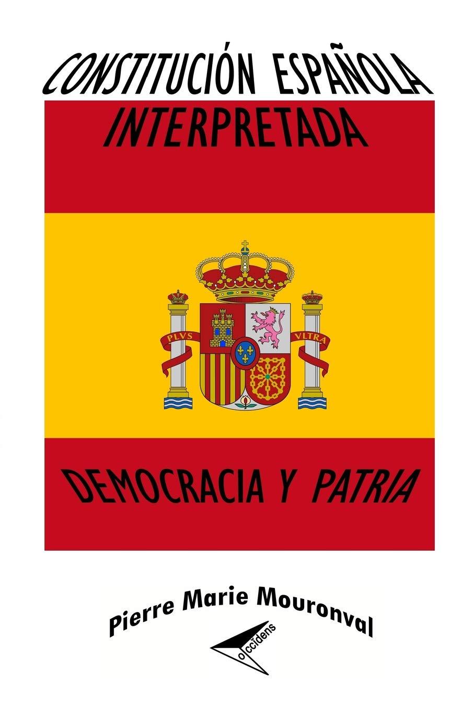 Constitución Española interpretada: Democracia y Patria: Amazon.es: Mouronval, Pierre Marie: Libros