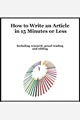 How To Write An Article In 15 Minutes or Less: Including Research, Proof Reading and Editing. Kindle Edition