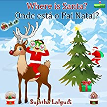 Children's Portuguese book: Where is Santa? Onde está o Pai Natal?: Children's Picture Book English-Portuguese (Bilingual Edition) Um livros ilustrado ... for children Livro 1) (Portuguese Edition)